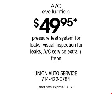 $49.95* A/C evaluation pressure test system for leaks, visual inspection for leaks, A/C service extra + freon. Most cars. Expires 3-7-17.