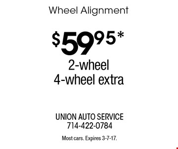 $59.95* Wheel Alignment. 2-wheel, 4-wheel extra. Most cars. Expires 3-7-17.