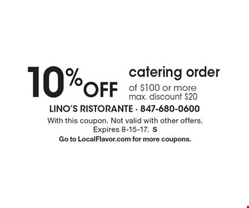 10% Off catering order of $100 or more max. discount $20. With this coupon. Not valid with other offers.Expires 8-15-17.S Go to LocalFlavor.com for more coupons.