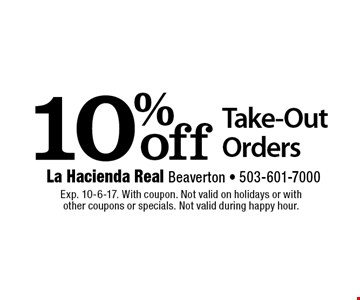 10%off Take-Out Orders. Exp. 10-6-17. With coupon. Not valid on holidays or with other coupons or specials. Not valid during happy hour.