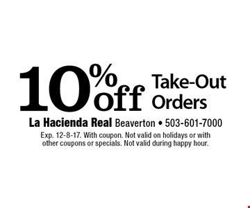 10% off Take-Out Orders. Exp. 12-8-17. With coupon. Not valid on holidays or with other coupons or specials. Not valid during happy hour.