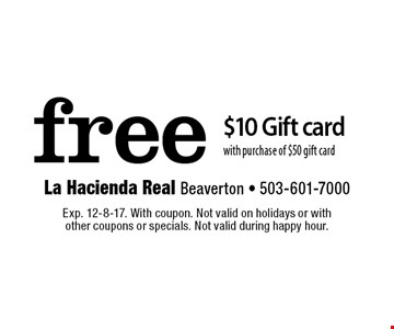 Free $10 Gift card with purchase of $50 gift card. Exp. 12-8-17. With coupon. Not valid on holidays or with other coupons or specials. Not valid during happy hour.
