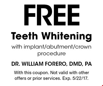 Free Teeth Whitening with implant/abutment/crown procedure. With this coupon. Not valid with other offers or prior services. Exp. 5/22/17.
