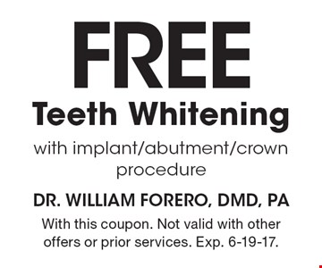 Free Teeth Whitening with implant/abutment/crown procedure. With this coupon. Not valid with other offers or prior services. Exp. 6-19-17.