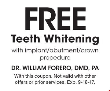 Free Teeth Whitening with implant/abutment/crown procedure. With this coupon. Not valid with other offers or prior services. Exp. 9-18-17.