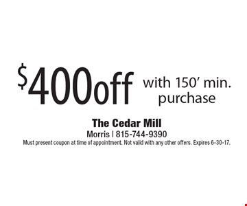 $400off with 150' min. purchase. Must present coupon at time of appointment. Not valid with any other offers. Expires 6-30-17.