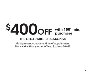 $400 Off with 150' min. purchase. Must present coupon at time of appointment. Not valid with any other offers. Expires 6-9-17.