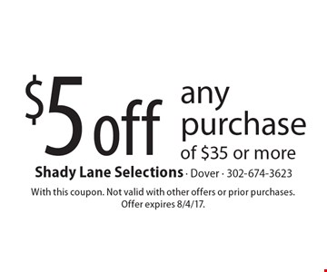 $5 off any purchase of $35 or more. With this coupon. Not valid with other offers or prior purchases. Offer expires 8/4/17.