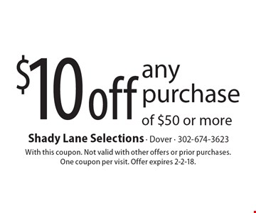 $10 off any purchase of $50 or more. With this coupon. Not valid with other offers or prior purchases. One coupon per visit. Offer expires 2-2-18.