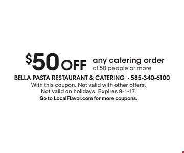 $50 Off any catering order of 50 people or more. With this coupon. Not valid with other offers. Not valid on holidays. Expires 9-1-17. Go to LocalFlavor.com for more coupons.