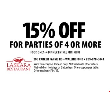 15% off for parties of 4 or more food only - 4 dinner entree minimum. With this coupon. Dine in only. Not valid with other offers. Not valid on holidays or Saturdays. One coupon per table. Offer expires 4/14/17.