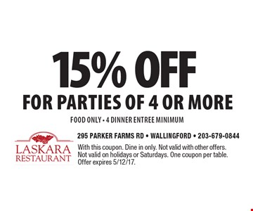 15% off for parties of 4 or more food only - 4 dinner entree minimum. With this coupon. Dine in only. Not valid with other offers. Not valid on holidays or Saturdays. One coupon per table. Offer expires 5/12/17.