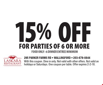 15% off for parties of 6 or more food only - 6 dinner entree minimum. With this coupon. Dine in only. Not valid with other offers. Not valid on holidays or Saturdays. One coupon per table. Offer expires 2-2-18.