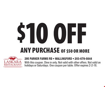 $10 off ANY PURCHASE of $50 or more. With this coupon. Dine in only. Not valid with other offers. Not valid on holidays or Saturdays. One coupon per table. Offer expires 2-2-18.