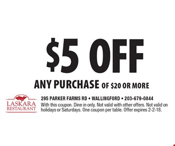 $5 off ANY PURCHASE of $20 or more. With this coupon. Dine in only. Not valid with other offers. Not valid on holidays or Saturdays. One coupon per table. Offer expires 2-2-18.