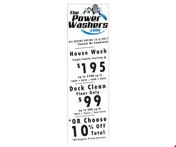 10% off regular priced service or $195 house wash or $99 Deck clean floor only