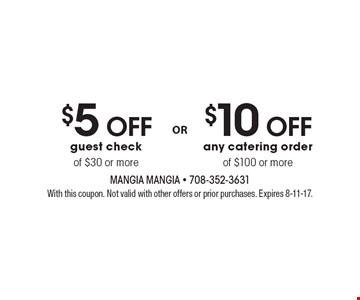 $5 off guest check of $30 or more or $10 off any catering order of $100 or more. With this coupon. Not valid with other offers or prior purchases. Expires 8-11-17.