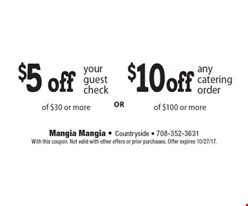 $5 off your guest check of $30 or more. $10 off any catering order of $100 or more. With this coupon. Not valid with other offers or prior purchases. Offer expires 10/27/17.