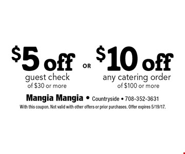 $10 off any catering order of $100 or more OR $5 off guest check of $30 or more. With this coupon. Not valid with other offers or prior purchases. Offer expires 5/19/17.