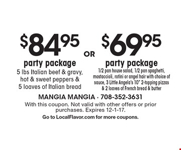$69.95 party package -1/2 pan house salad, 1/2 pan spaghetti, mostaccioli, rotini or angel hair with choice of sauce, 3 Little Angela's 10