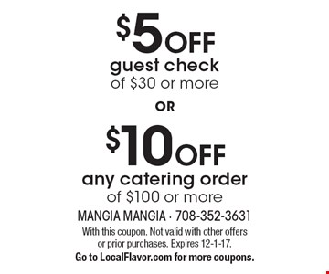 $10 OFF any catering order of $100 or more OR $5 OFF guest check of $30 or more. With this coupon. Not valid with other offers or prior purchases. Expires 12-1-17. Go to LocalFlavor.com for more coupons.