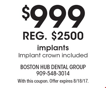 $999 implants Implant crown included. With this coupon. Offer expires 8/18/17.