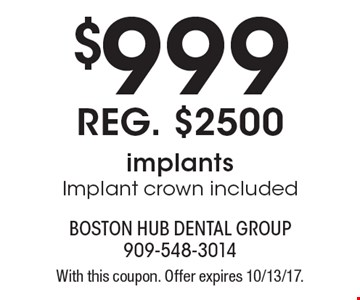 $999 implants. Implant crown included. With this coupon. Offer expires 10/13/17.