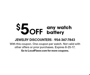 $5 Off any watch battery. With this coupon. One coupon per watch. Not valid with other offers or prior purchases. Expires 8-25-17. Go to LocalFlavor.com for more coupons.