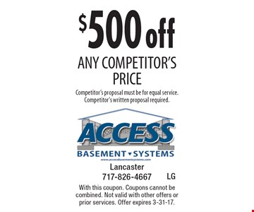 $500 off any competitor's price Competitor's proposal must be for equal service. Competitor's written proposal required. With this coupon. Coupons cannot be combined. Not valid with other offers or prior services. Offer expires 3-31-17.