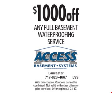 $1000 off Any full Basement Waterproofing Service. With this coupon. Coupons cannot be combined. Not valid with other offers or prior services. Offer expires 3-31-17.