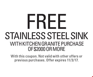 Free Stainless Steel Sink with Kitchen Granite purchase of $2000 or more. With this coupon. Not valid with other offers or previous purchases. Offer expires 11/3/17.