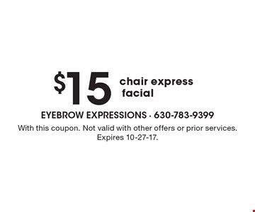 $15 chair expressfacial. With this coupon. Not valid with other offers or prior services. Expires 10-27-17.