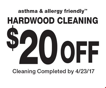$20 off asthma & allergy friendly hardwood cleaning. Cleaning Completed by 4/23/17
