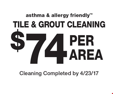 $74 per area asthma & allergy friendly tile & grout cleaning. Cleaning Completed by 4/23/17