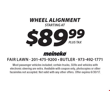 $89.99 wheel alignment. Most passenger vehicles included; certain trucks, SUVs and vehicles with electronic steering are extra. Available with coupon only, photocopies or other facsimiles not accepted. Not valid with any other offers. Offer expires 6/30/17.