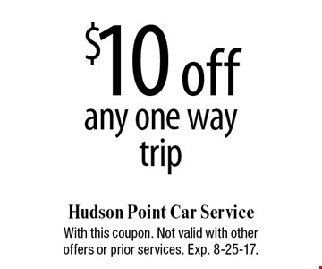 $10 off any one way trip. With this coupon. Not valid with other offers or prior services. Exp. 8-25-17.