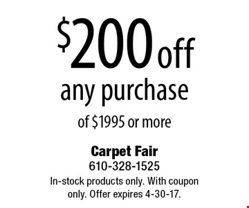 $200 off any purchase of $1995 or more. In-stock products only. With coupon only. Offer expires 4-30-17.