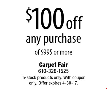 $100 off any purchase of $995 or more. In-stock products only. With coupon only. Offer expires 4-30-17.