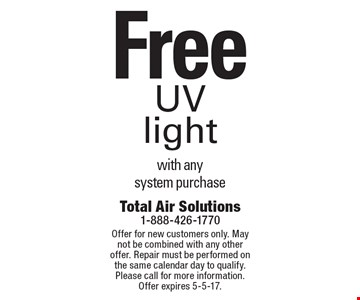 Free UV light with any system purchase. Offer for new customers only. May not be combined with any other offer. Repair must be performed on the same calendar day to qualify. Please call for more information. Offer expires 5-5-17.