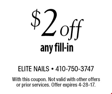 $2 off any fill-in. With this coupon. Not valid with other offers or prior services. Offer expires 4-28-17.