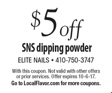 $5 off SNS dipping powder. With this coupon. Not valid with other offers or prior services. Offer expires 10-6-17. Go to LocalFlavor.com for more coupons.