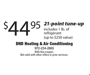 $44.95 21-point tune-up. Includes 1 lb. of refrigerant (up to $250 value). With this coupon. Not valid with other offers or prior services.