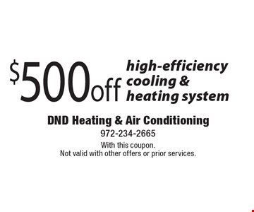 $500 off high-efficiency cooling & heating system. With this coupon. Not valid with other offers or prior services.
