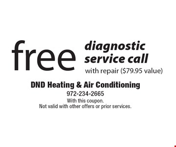 Free diagnostic service call with repair ($79.95 value). With this coupon. Not valid with other offers or prior services.