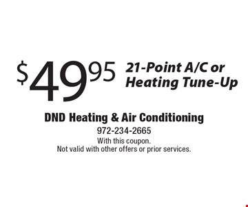 $49.95 - 21-Point A/C or Heating Tune-Up. With this coupon. Not valid with other offers or prior services.
