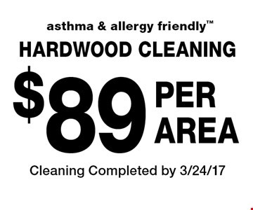 asthma & allergy friendly $89 Per Area  Hardwood Cleaning. Cleaning Completed by 3/24/17