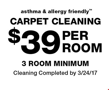 asthma & allergy friendly $39 Per Room Carpet Cleaning. 3 Room Minimum. Cleaning Completed by 3/24/17