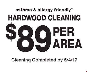 Asthma & Allergy Friendly. $89 PER AREA HARDWOOD CLEANING. Cleaning Completed by 5/4/17.
