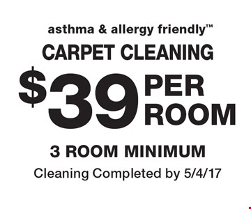 Asthma & Allergy Friendly. $39 PER AREA CARPET CLEANING, 3 ROOM MINIMUM. Cleaning Completed by 5/4/17.