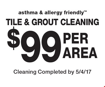 Asthma & Allergy Friendly. $99 PER AREA TILE & GROUT CLEANING. Cleaning Completed by 5/4/17